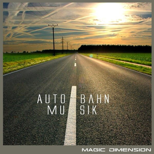 Magic Dimension - Autobahn-Musik - Click Image to Close